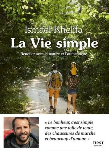 Ismaël Khelifa - La vie simple - Renouer avec la nature, l'authenticité et le lien à l'autre.