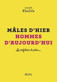 Ismaël Khelifa - Mâles d'hier, hommes d'aujourd'hui - Les confidences du pénis.