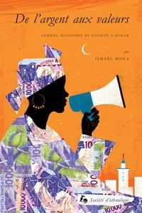 Ismaël Moya - De l'argent aux valeurs - Femmes, économie et société à Dakar.