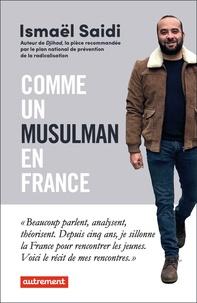 Ismaël Saidi - Comme un musulman en France - Mon road trip dans les quartiers.