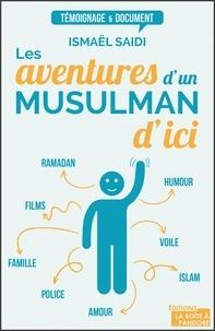 Ismaël Saidi - Les aventures d'un musulman d'ici.
