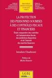 Ismahen Chaabouni - La protection des personnes soumises à des contrôles fiscaux - Etude comparative des contrôles de l'administration fiscale, des juridictions financières et de l'Autorité des marchés financiers.