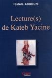 Ismaïl Abdoun - Lecture(s) de Kateb Yacine.