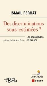 Ismaïl Ferhat - Des discriminations sous-estimées ? - Les musulmans en France.