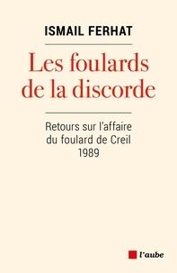 Ismaïl Ferhat - Les foulards de la discorde - Retours sur l'affaire de Creil, 1989.