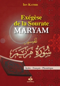 Ismaïl ibn Kathîr - Exegèse de la sourate Maryam - Arabe, Français, Phonétique.