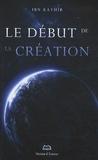 Ismaïl ibn Kathîr - Le début de la création.