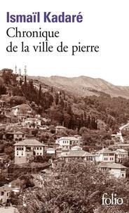 Ismail Kadaré - Chronique de la ville de pierre.