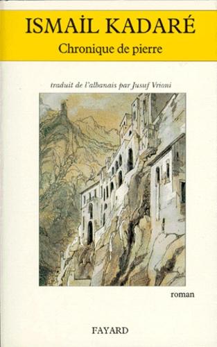 Ismail Kadaré - Chronique de pierre.