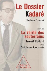 Ismail Kadaré et Stéphane Courtois - Dossier Kadaré (Le) - Suivi de La Vérité des souterrains.