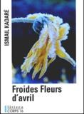 Ismail Kadaré - Froides fleurs d'avril.