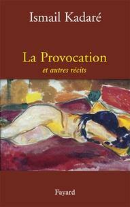 La provocation et autres récits - Ismail Kadaré |