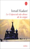 Ismail Kadaré - Le Crépuscule des dieux de la steppe.