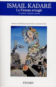 Ismail Kadaré - Le Firman aveugle - Et autres romans courts.