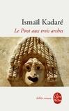 Ismail Kadaré - Le Pont aux trois arches.
