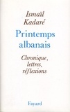 Ismail Kadaré - Le Printemps albanais.
