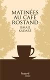 Ismail Kadaré - Matinées au Café Rostand.