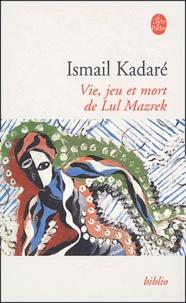 Ismail Kadaré - Vie, jeu et mort de LuI Mazrek.