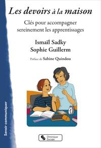 Ismaïl Sadky et Sophie Guillerm - Les devoirs à la maison - Clés pour accompagner sereinement les apprentissages.