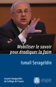 Ismail Serageldin - Mobiliser le savoir pour éradiquer la faim.