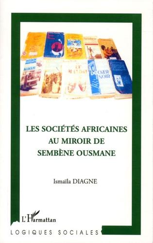 Ismaïla Diagne - Les sociétés africaines au miroir de Sembène Ousmane.