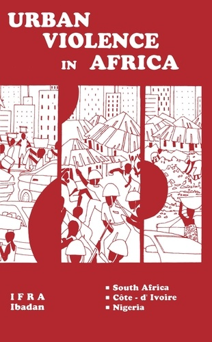 Urban Violence in Africa. Pilot Studies (South Africa, Côte-d'Ivoire, Nigeria)