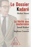 Ismaôl Kadaré et Stéphane Courtois - Dossier Kadaré (Le) - Suivi de La Vérité des souterrains.