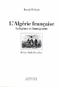 Ismaÿl Urbain - L'Algérie française, indigènes et immigrants : un manifeste pour une autre colonisation de l'Algérie.