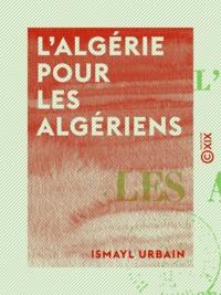 Ismaÿl Urbain - L'Algérie pour les Algériens.
