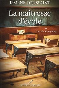 Ismène Toussaint - La maîtresse d'école - Tome 1, Les voix de la plaine.