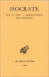 Isocrate - Discours - Tome 3, Sur la paix, Aréopagitique, Sur l'échange.