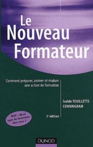 Isolde Feuillette-Cunningham - Le nouveau formateur - Comment préparer, animer et évaluer une action de formation.