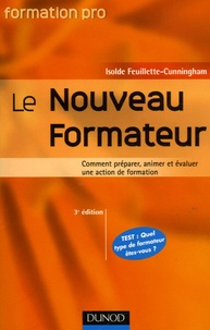 Isolde Feuillette- Cunningham - Le Nouveau Formateur - Comment préparer, animer et évaluer une action de formation.