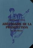 Isolde Pludermacher et Claire Dupin de Beyssat - Abécédaire de la prostitution au XIXe siècle - Splendeurs et misères.