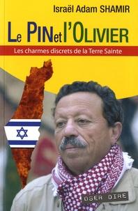 Israël-Adam Shamir - Le Pin et l'Olivier - Les charmes discrets de la Terre Sainte.