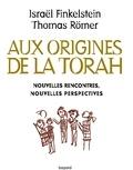 Israel Finkelstein et Thomas Römer - Aux origines de la Torah. Nouvelles rencontres, nouvelles perspectives.