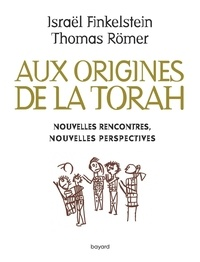 Israel Finkelstein et Thomas Römer - Les origines de la Torah - Nouvelles rencontres, nouvelles perspectives.