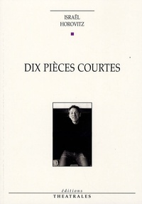 Israel Horovitz - Dix pièces courtes.