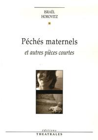 Israel Horovitz - Péchés maternels - Et autres pièces courtes.