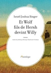 Israël Joshua Singer - Et Wolf fils de Hersh devint Willy.