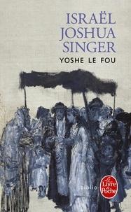 Israël Joshua Singer - Yoshe le fou.