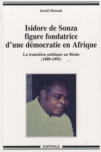 Israël Mensah - Isidore de Souza, figure fondatrice d'une démocratie en Afrique - La transition politique au Bénin (1989-1993).