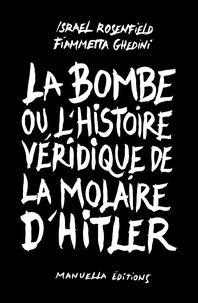 Israel Rosenfield et Fiammetta Ghedini - La bombe ou l'histoire véridique de la molaire d'Hitler.