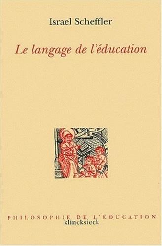 Israel Scheffler - Le langage de l'éducation.