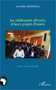Issa Abdou Moumoula - Les adolescents africains et leurs projets d'avenir.
