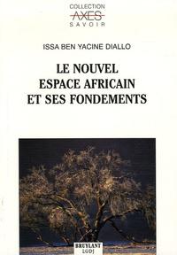 Issa ben Yacine Diallo - Le nouvel espace africain et ses fondements.