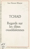 Issa Hassan Khayar - Tchad, regards sur les élites ouaddaïennes.