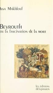 Issa Makhlouf - Beyrouth ou la fascination de la mort.