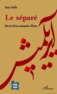 Issa Safa - Le séparé - Récit d'un nomade d'Iran.