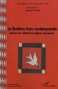 Issiaka Mandé - Le Burkina Faso contemporain - Racines du présent et enjeux nouveaux.